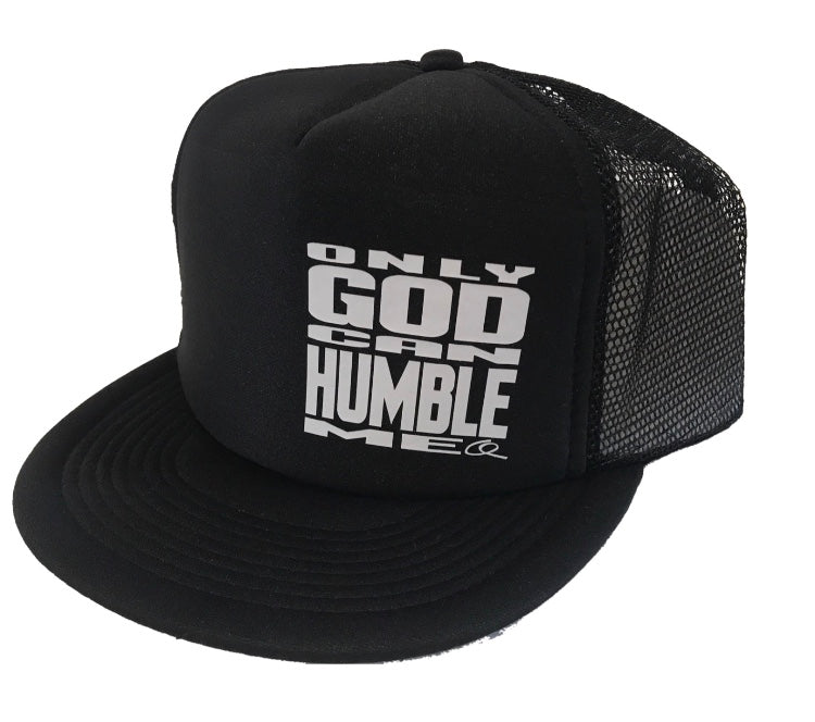 ONLY GOD CAN HUMBLE ME- Trucker Hats