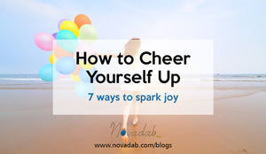How to Cheer Yourself Up - 7 ways to spark joy