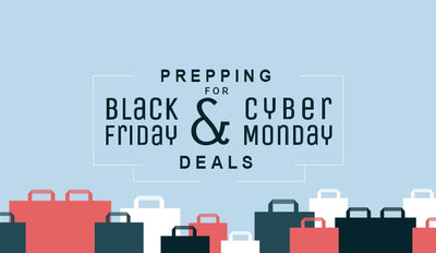 Prepping for Black Friday and Cyber Monday Deals