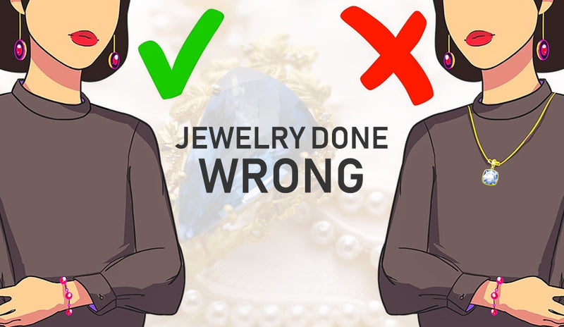 Jewelry Done WRONG