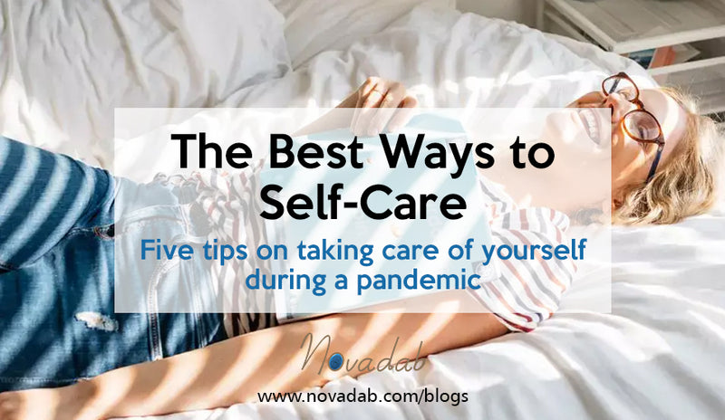 The Best Ways to Self-Care - Five tips on taking care of yourself during a pandemic