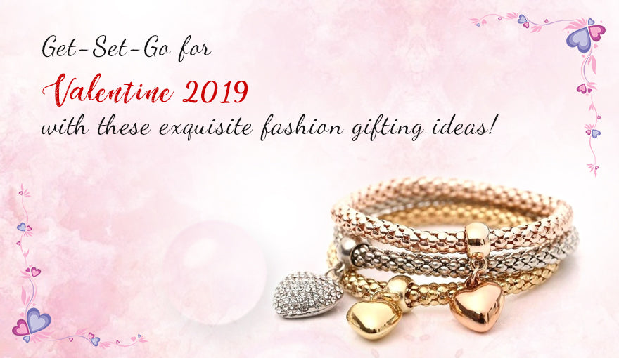 Get-Set-Go for Valentine 2019 with these exquisite fashion gifting ideas!