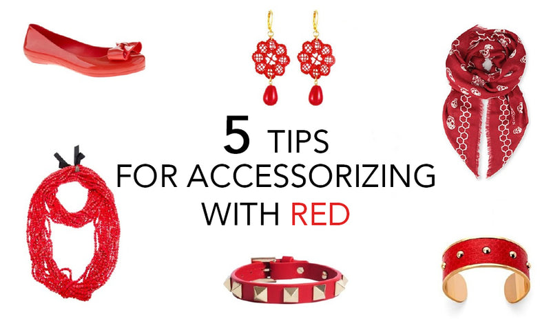 Valentine's Day - 5 Tips for Accessorizing with Red