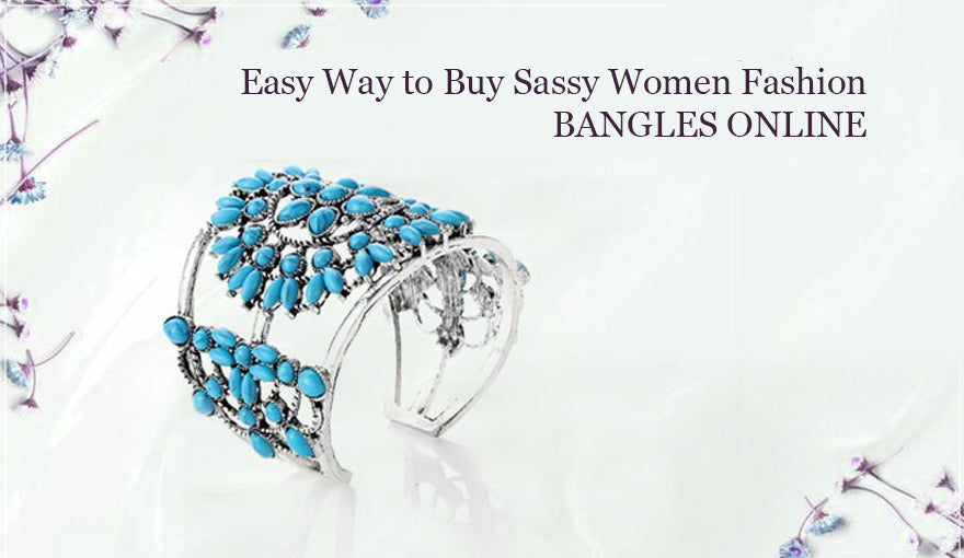 Easy Way to Buy Sassy Women Fashion Bangles Online