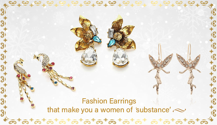 It's all about fashion earrings that make you a women of 'substance'