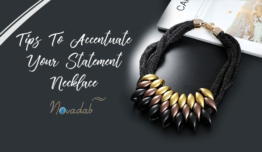 Tips To Accentuate Your Statement Necklace
