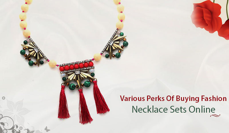Various Perks Of Buying Fashion Necklace Sets Online