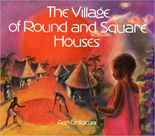 The Village of Round and Square Houses Book by Ann Grifalconi