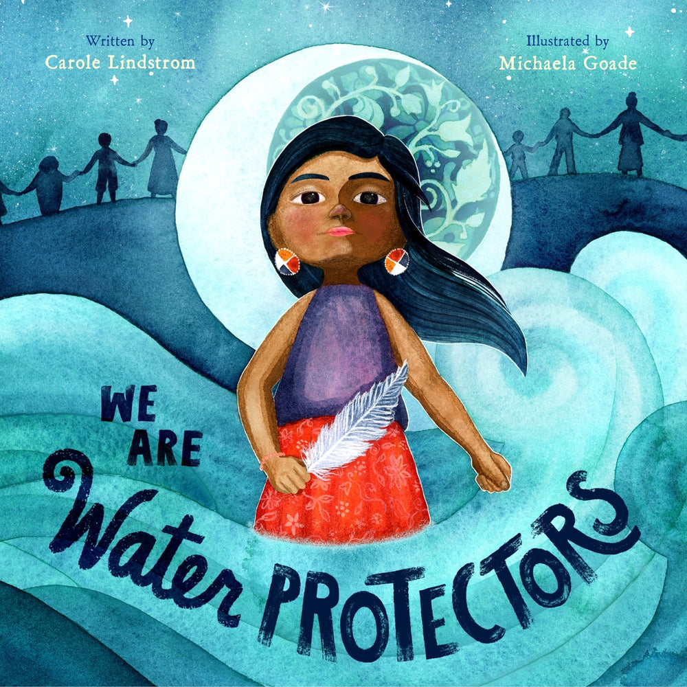 We Are Water Protectors Book by Carole Lindstrom