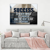 Success Is Never Owned, It's Rented And The Rent Is Due Every Day Motivational Canvas Wall Art - Royal Crown Pro
