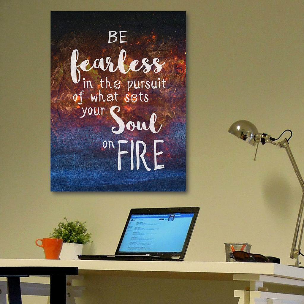Be Fearless In The Pursuit Of What Sets Your Soul On Fire Canvas Wall Art - Royal Crown Pro