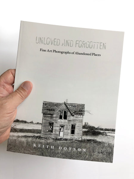 The cover of Unloved and Forgotten: Black and White Photographs of Abandoned Places, by Keith Dotson