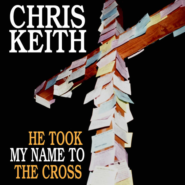 Chris Keith - He Took My Name To The Cross CD
