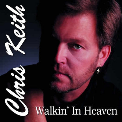 Chris Keith - Walkin' in Heaven CD