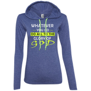 Whatever you do!  Ladies LS T-Shirt Hoodie