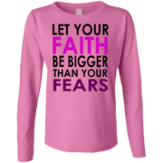 LET YOUR FAITH!  Ladies Long Sleeve Cotton TShirt