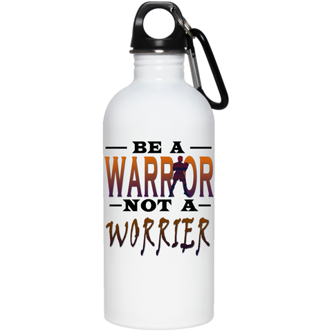 BE A WARRIOR! 20 oz Stainless Steel Water Bottle