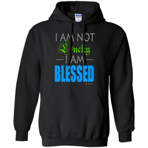 I AM NOT LUCKY, I AM BLESSED! Pullover Hoodie 8 oz