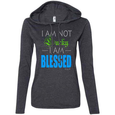 I AM NOT LUCKY, I AM BLESSED! Ladies' LS T-Shirt Hoodie