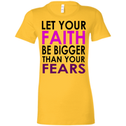 LET YOUR FAITH!  Ladies Favorite T-Shirt