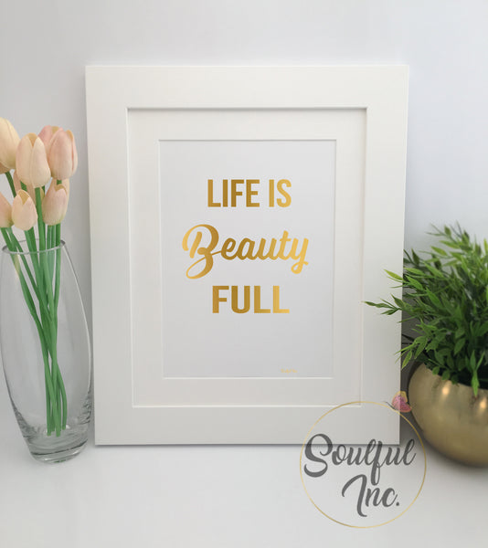 'Life Is Beauty Full' Print