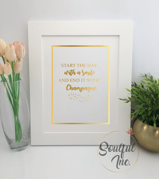 'Start The Day With A Smile And End It With Champagne' Print - Soulful Inc.