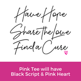 Hope Love Cure Script Tee - Pink Tiger Stripe