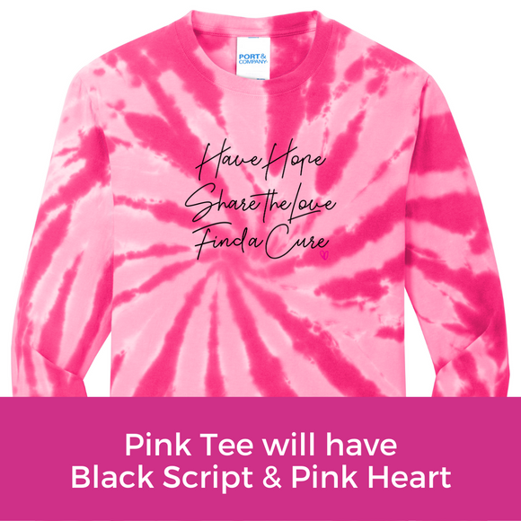 Hope Love Cure Script Tee - Pink Tie Dye Long Sleeve