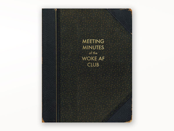 Meeting Minutes of the Woke AF Club