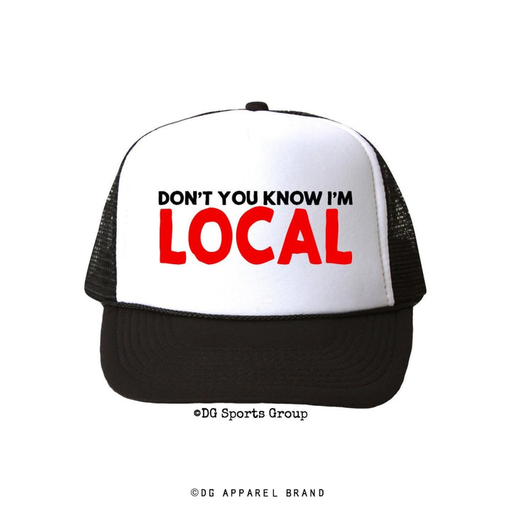 Don't You Know I'm Local Trucker Hat -  Trucker Hat | DG Apparel Brand