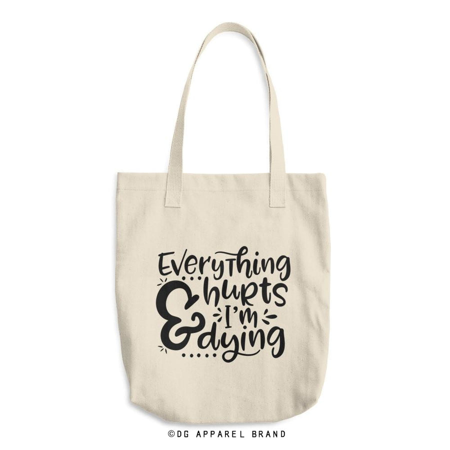 Everything Hurts and I'm Dying Tote -   | DG Apparel Brand