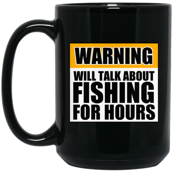 Will Talk About Fishing For Hours 15 oz. Black Mug