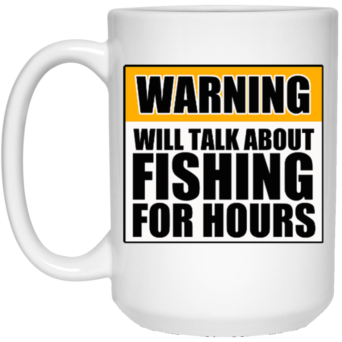 Will Talk About Fishing For Hours 15 oz. White Mug
