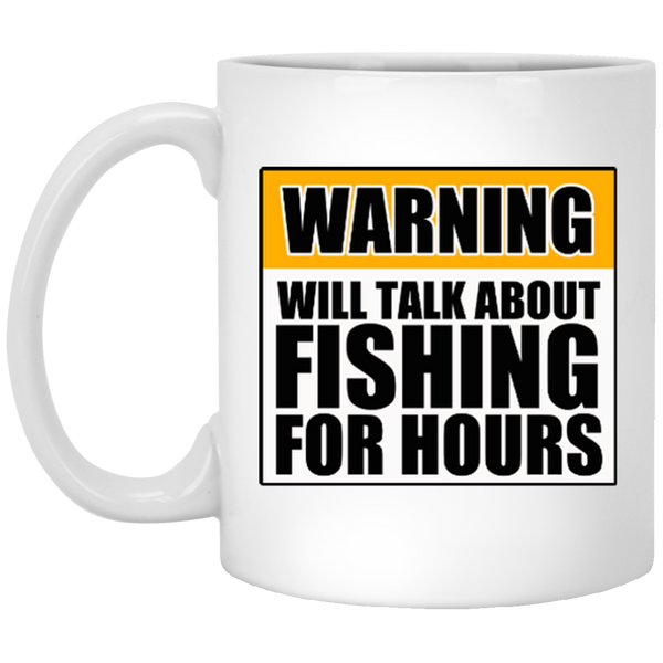 Will Talk About Fishing For Hours 11 oz. White Mug
