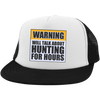 Warning Will Talk About Hunting For Hours Trucker Hat with Snapback
