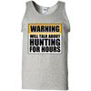 Warning Will Talk About Hunting For Hours 100% Cotton Tank Top