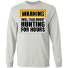 Warning Will Talk About Hunting For Hours LS Ultra Cotton Tshirt