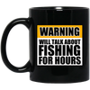 Will Talk About Fishing For Hours 11 oz. Black Mug