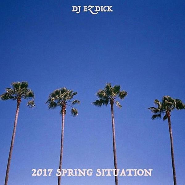 DJ EZ DICK - 2017 SPRING SITUATION