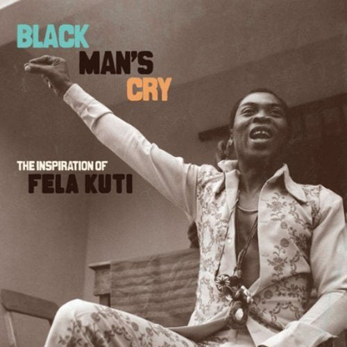 Black Man's Cry: The Inspiration Of Fela Kuti