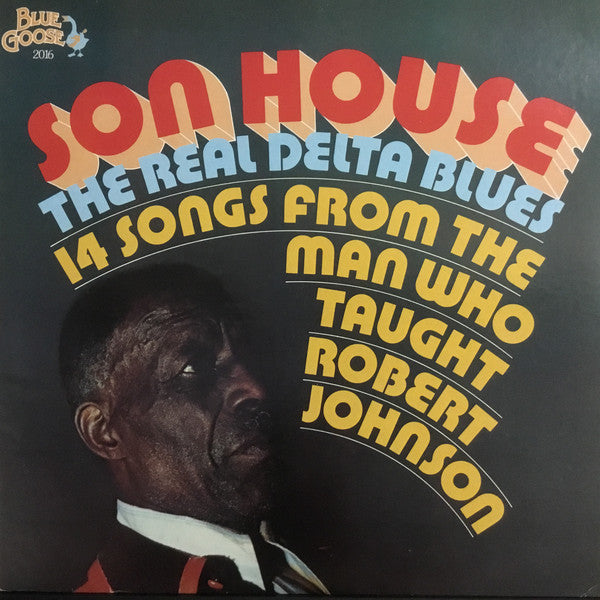 The Real Delta Blues (14 Songs From The Man Who Taught Robert Johnson)