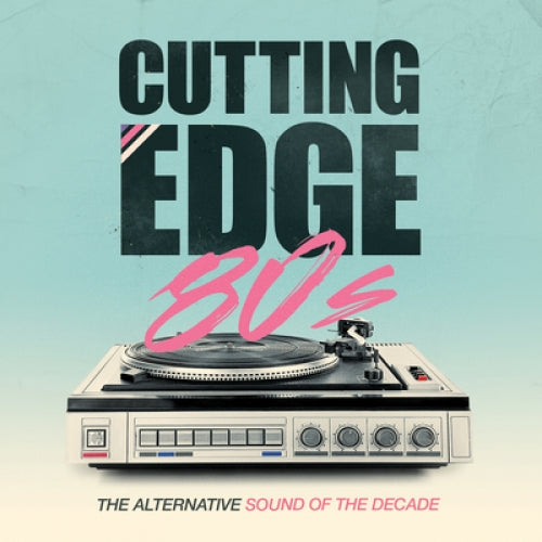 The Alternative Sound of a Decade Cutting Edge 80s
