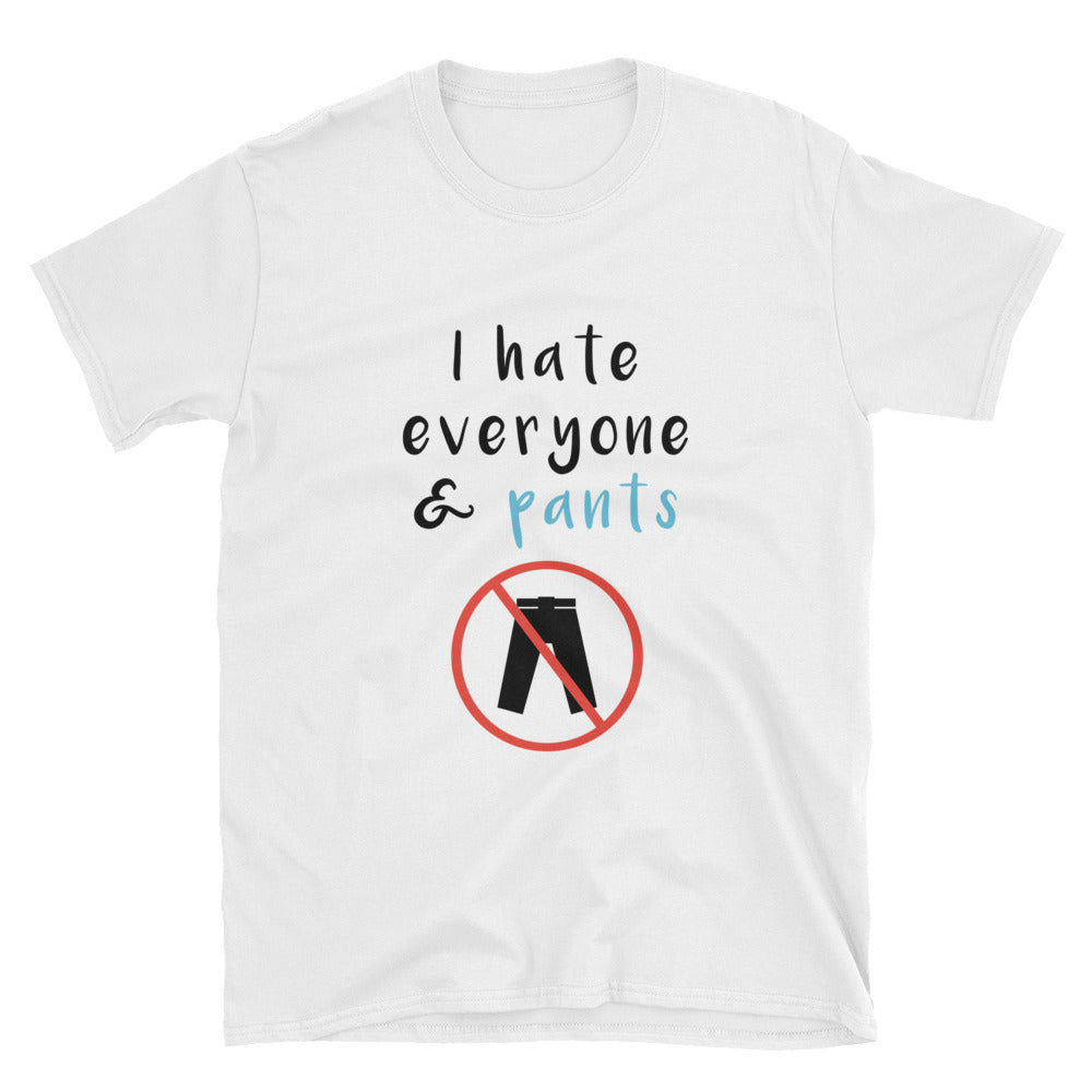 """I Hate Everyone And Pants"" Short-Sleeve Unisex T-Shirt (White)"