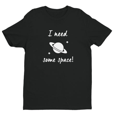 I need Space Short Sleeve Unisex T-shirt