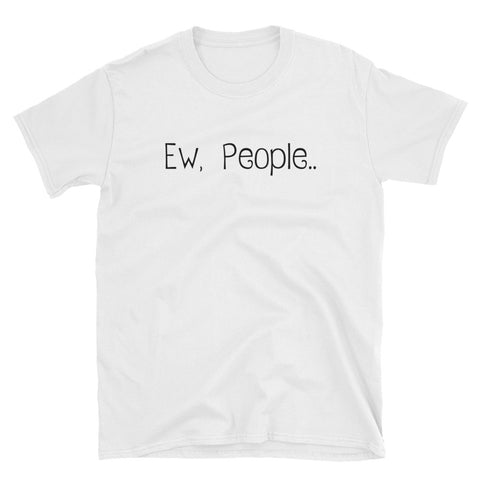 Ew, People... Unisex T-Shirt