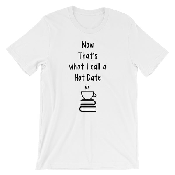 NOW THIS IS WHAT I CALL A HOT DATE Short-Sleeve Unisex T-Shirt