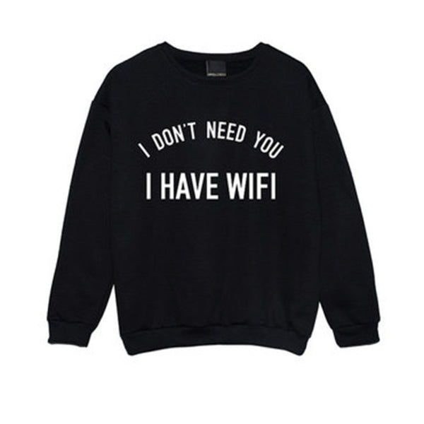 I Don't Need You I Have Wifi Sweatshirt