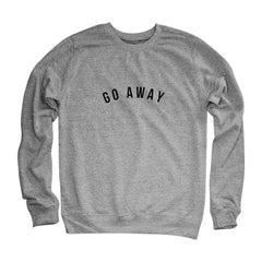 Go Away Sweatshirts