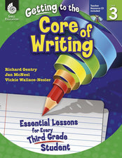 Gr 3 Getting To The Core Of Writing Essential Lessons For Every Third Grade Student