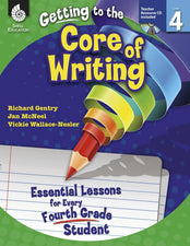 Gr 4 Getting To The Core Of Writing Essential Lessons For Every Fourth Grade Student